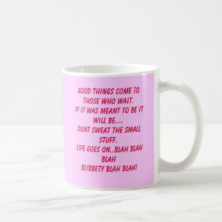 Good things come to those who wait.If it was me... Mug