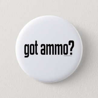 Got Ammo? 6 Cm Round Badge