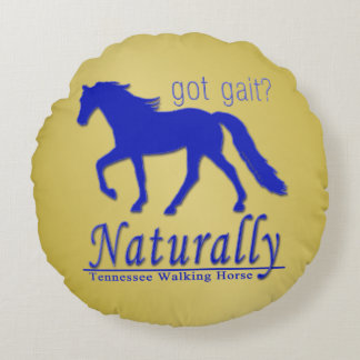 got gait? Naturally Tennessee Walking Horse Round Pillow