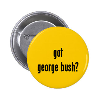 got george bush? 6 cm round badge