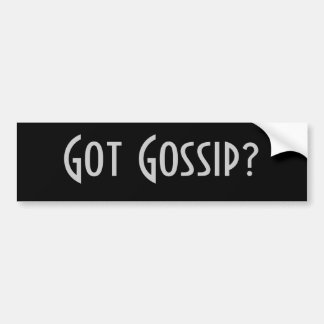 Got Gossip? Bumper Sticker
