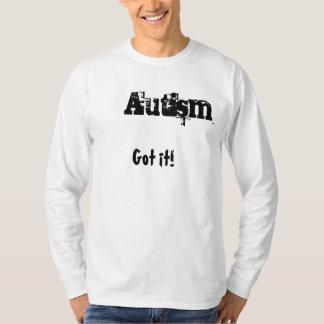 Got it! Autism T-Shirt