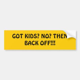 GOT KIDS? NO? THEN BACK OFF!!! BUMPER STICKER