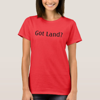 Got Land? Thank An Indian! Customizable Shirts! T-Shirt
