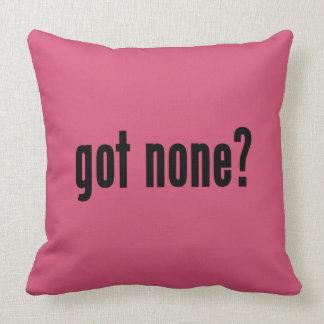 got none? cushion