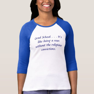 Grad School . . . It's like being a nun without... T-Shirt