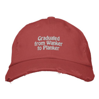 Graduated from Wanker to Planker Embroidered Hat