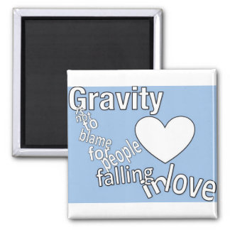Gravity is not to blame for people falling in love square magnet