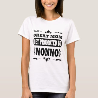 GREAT MOM GET PROMOTED TO NONNO T-Shirt