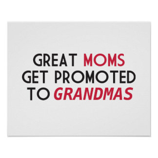 Great Moms Get Promoted to Grandmas Poster