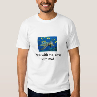 Green Sea Turtle, Swim with me, sway with me! Tshirt