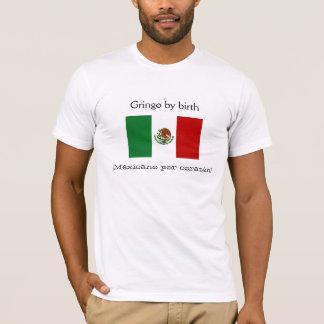 Gringo by birth, ¡Mexicano por corazón! T-Shirt