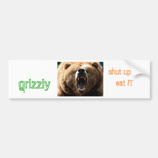 grizzly11, grizzly , shut up an eat IT Bumper Sticker