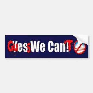 Guess We Can't - Anti Obama Bumper Sticker