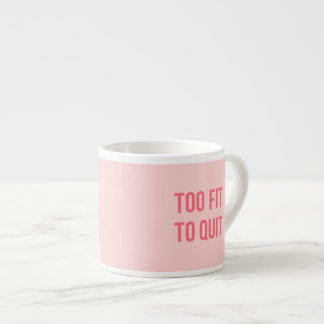 Gym Motivational Quote Too Fit Hot Pink Espresso Cup
