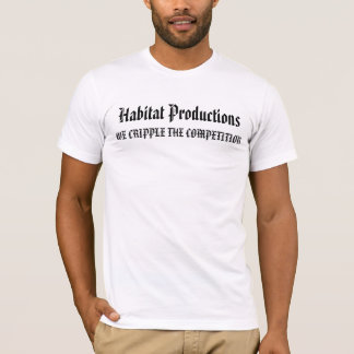 Habitat Productions, WE CRIPPLE THE COMPETITION T-Shirt