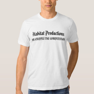 Habitat Productions, WE CRIPPLE THE COMPETITION Tshirts