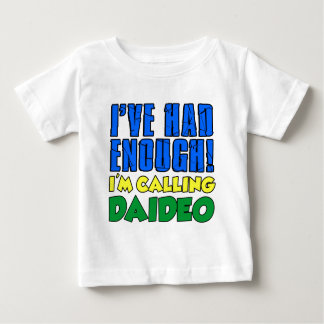 Had Enough Calling Daideo Baby T-Shirt