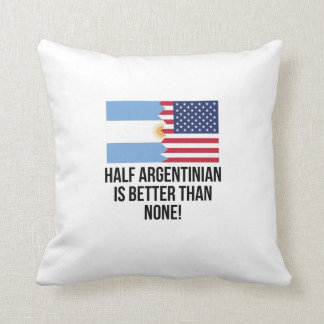 Half Argentinian Is Better Than None Throw Cushion