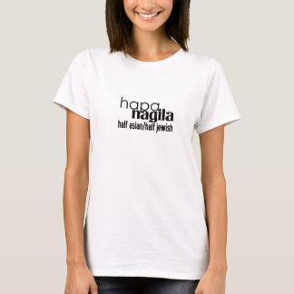 Half Asian Half Jewish - Hapa Nagila T-Shirt
