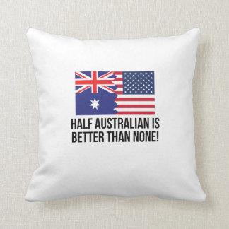 Half Australian Is Better Than None Throw Cushions
