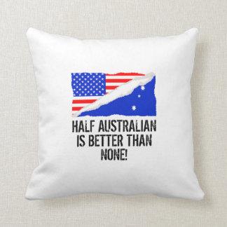 Half Australian Is Better Than None Throw Pillow