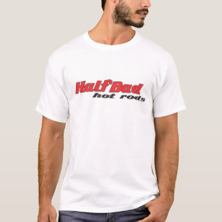 Half Bad Hot Rods T-Shirt