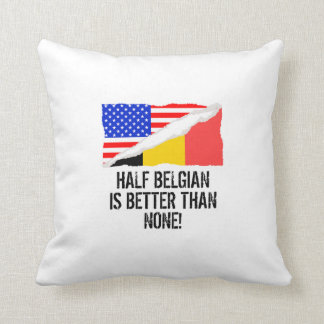 Half Belgian Is Better Than None Cushion