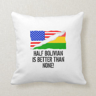 Half Bolivian Is Better Than None Throw Pillow