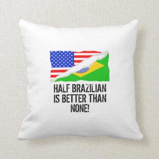 Half Brazilian Is Better Than None Cushion