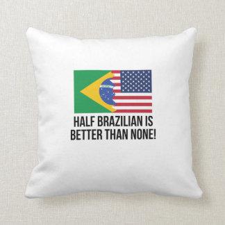 Half Brazilian Is Better Than None Throw Pillow
