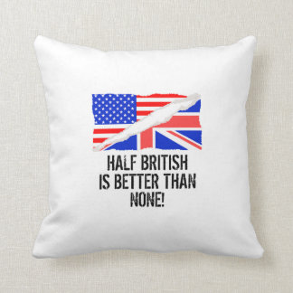 Half British Is Better Than None Cushion