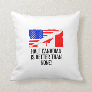 Half Canadian Is Better Than None Throw Pillow