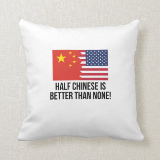 Half Chinese Is Better Than None Cushions