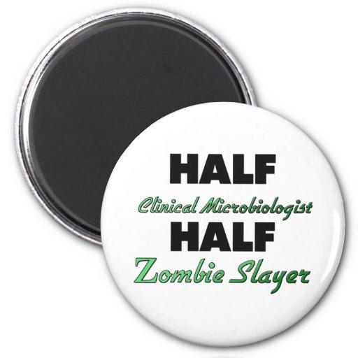 Half Clinical Microbiologist Half Zombie Slayer Refrigerator Magnets