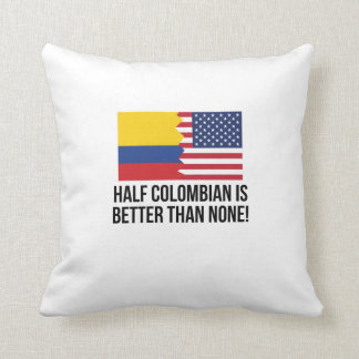 Half Colombian Is Better Than None Throw Pillow