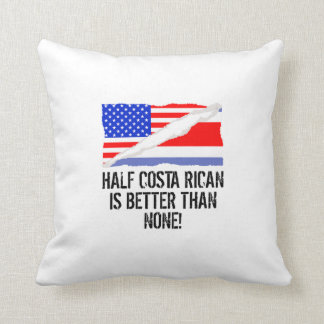 Half Costa Rican Is Better Than None Throw Pillow