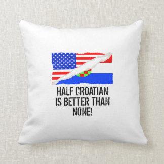 Half Croatian Is Better Than None Throw Cushion