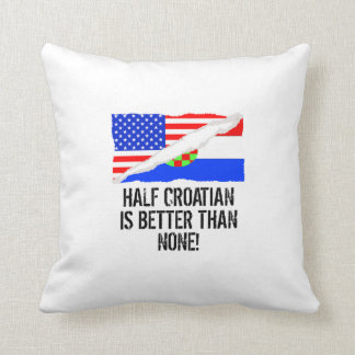 Half Croatian Is Better Than None Throw Pillow