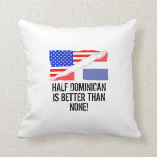 Half Dominican Is Better Than None Throw Cushions