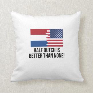 Half Dutch Is Better Than None Cushion