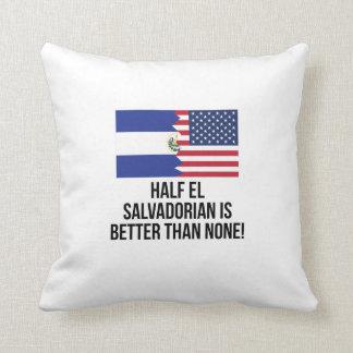 Half El Salvadorian Is Better Than None Throw Cushion