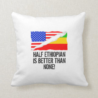 Half Ethiopian Is Better Than None Throw Pillow