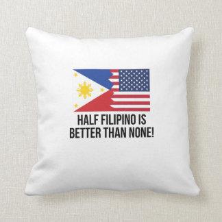 Half Filipino Is Better Than None Throw Cushion