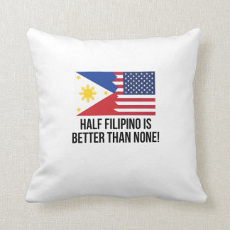 Half Filipino Is Better Than None Throw Pillow