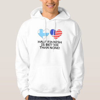 Half Finnish Is Better Than None Hoodie