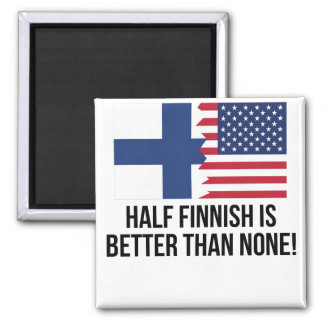 Half Finnish Is Better Than None Square Magnet