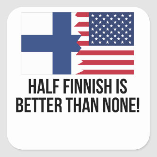Half Finnish Is Better Than None Square Sticker