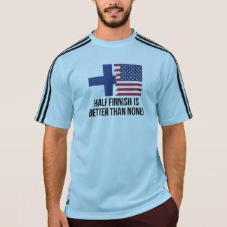 Half Finnish Is Better Than None T-shirt