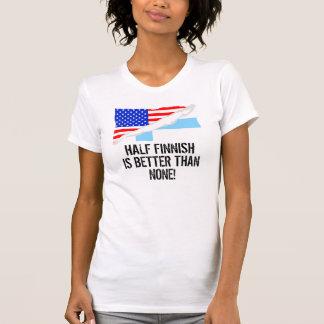 Half Finnish Is Better Than None T Shirt